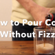 How To Pour Coke Without Fizz